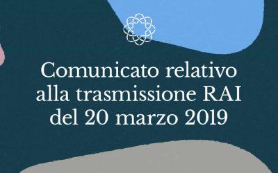 Comunicato relativo alla trasmissione RAI del 20 marzo 2019